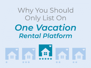 Why You Should Only List On One Vacation Rental Platform 4